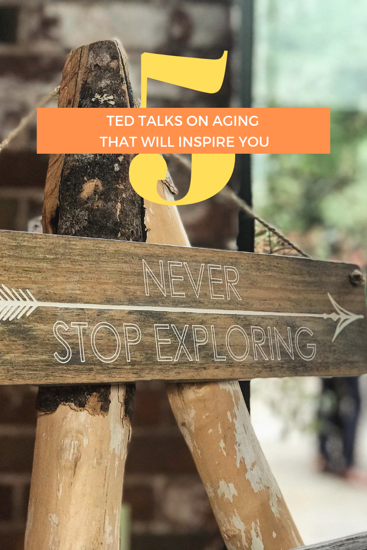 5 TED Talks on Aging That Will Inspire You To Live Life on Your Own Terms