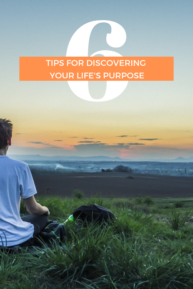 6 Tips for Discovering Your Life's Purpose