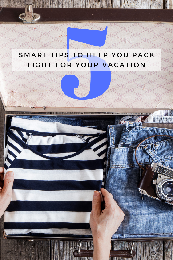 5 Smart Tips to Help You Pack Light for Your Vacation