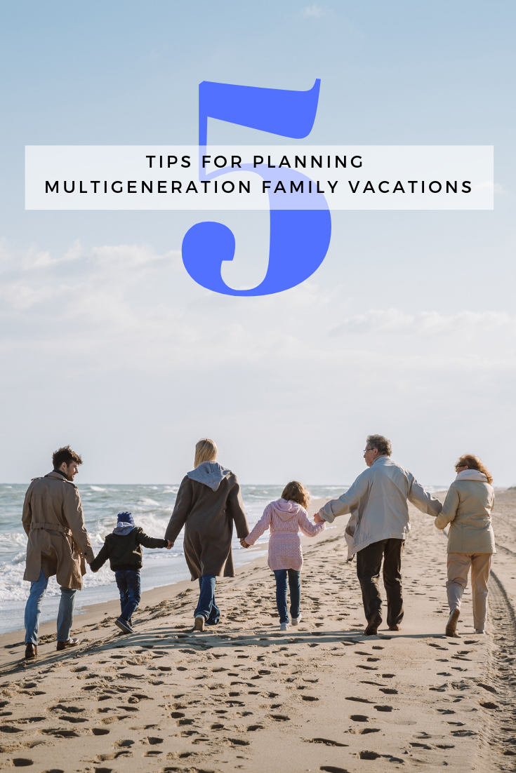 5 Tips for Planning Multigeneration Family Vacations